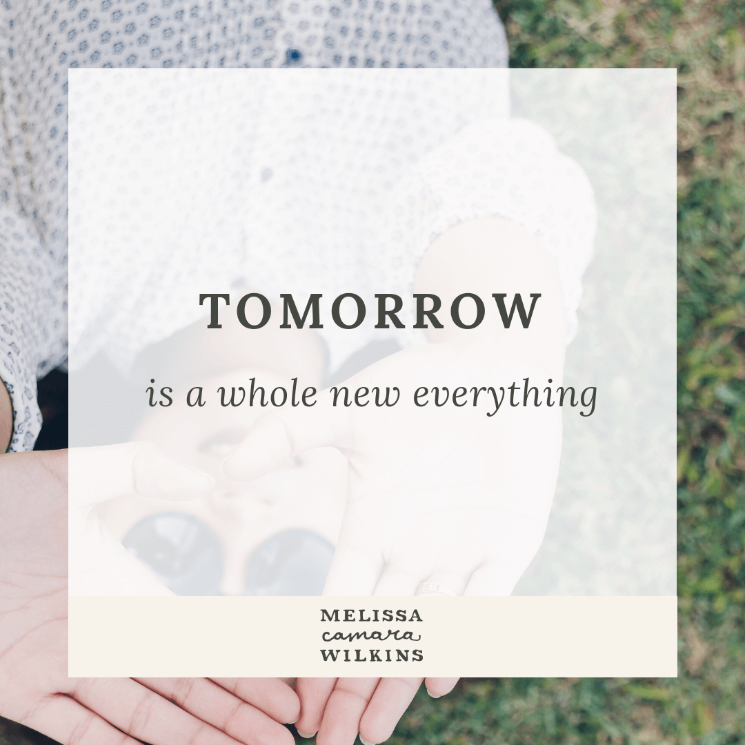 Tomorrow is a whole new everything. Failure isn't forever.
