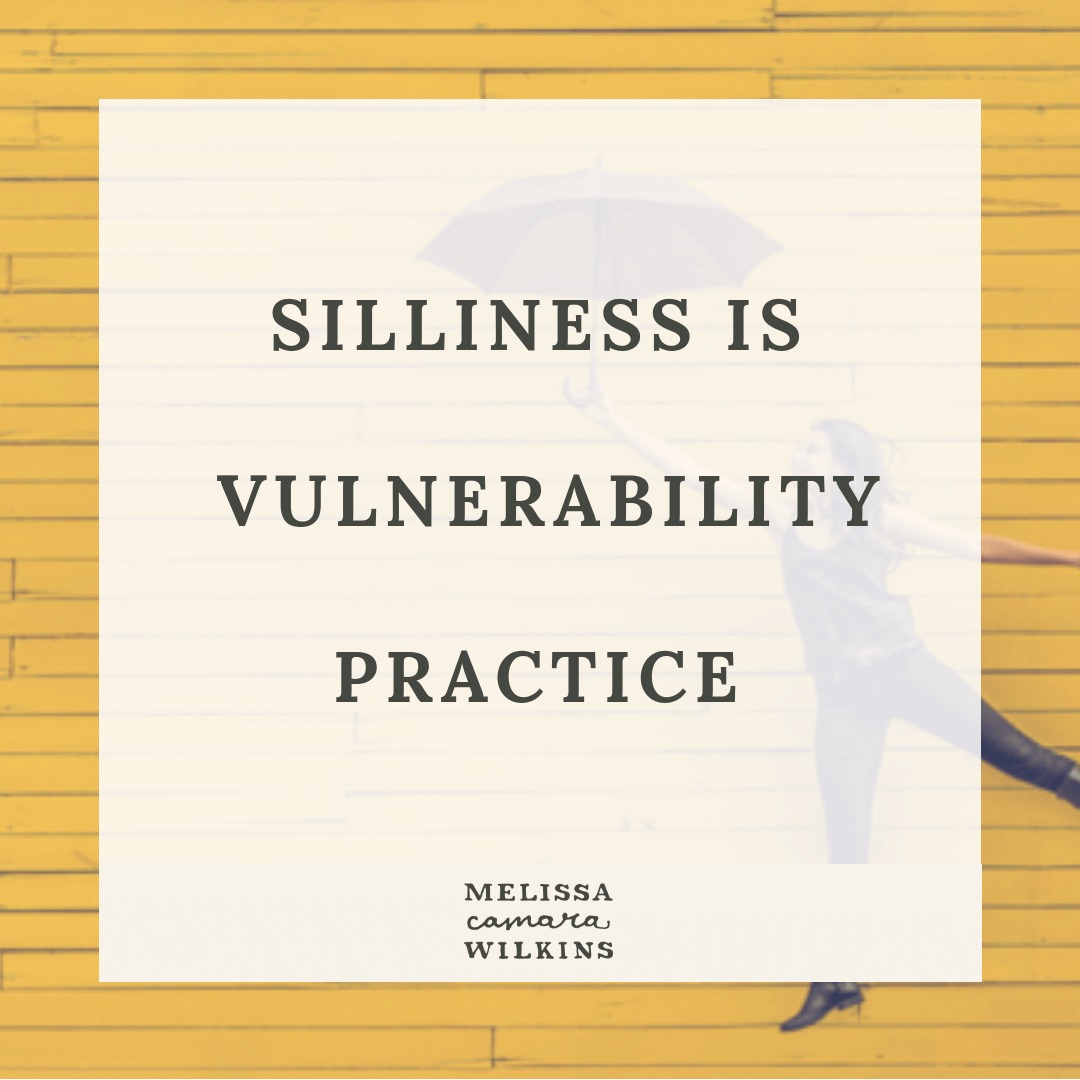 Silliness is vulnerability practice