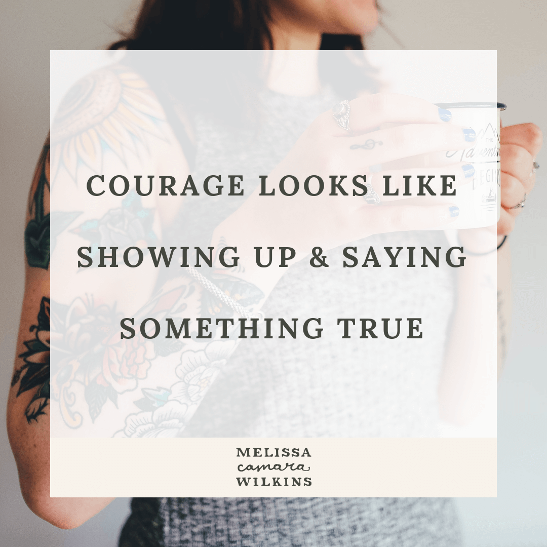 Courage looks like saying something true