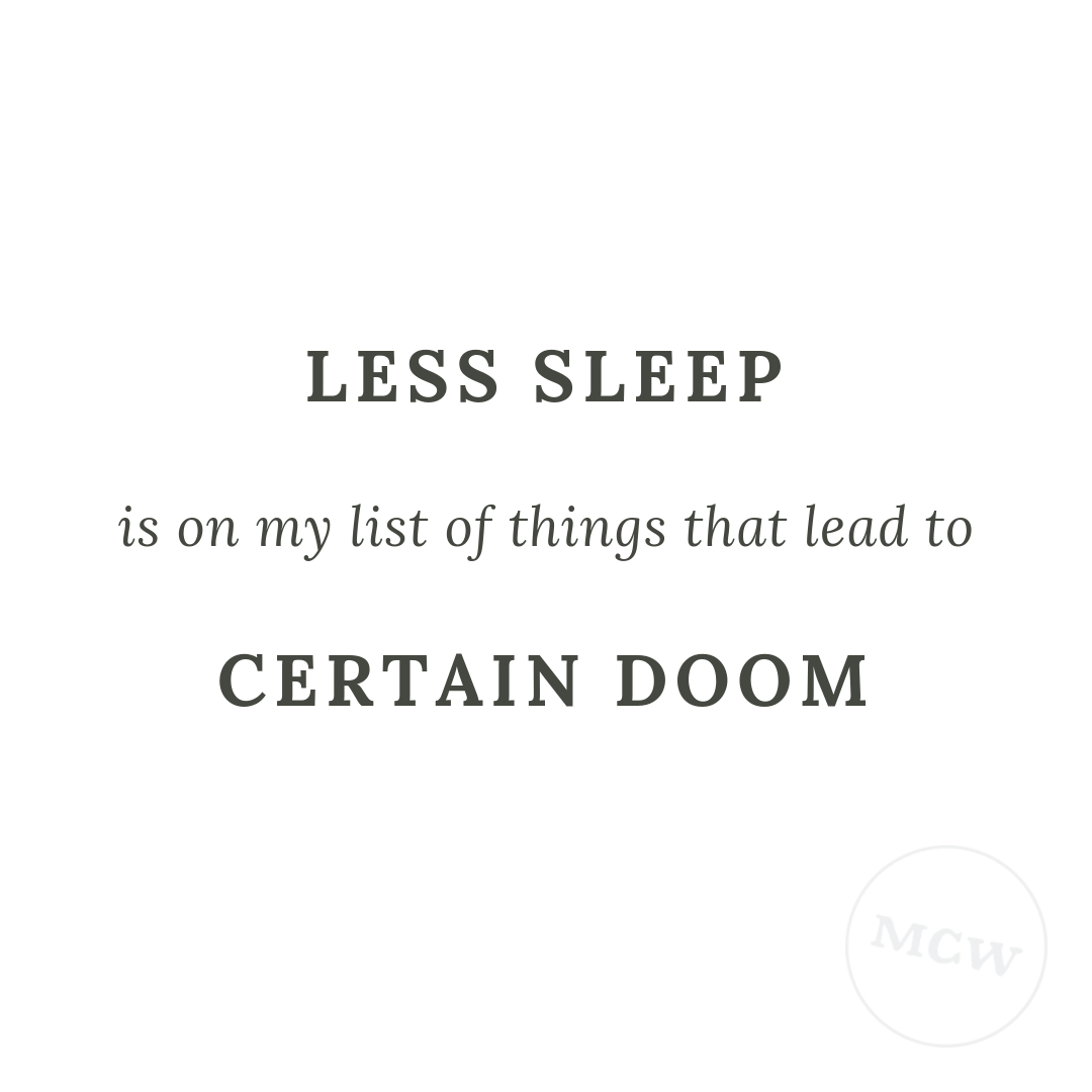 """Less sleep"" is on my list of Things That Lead to Certain Doom"