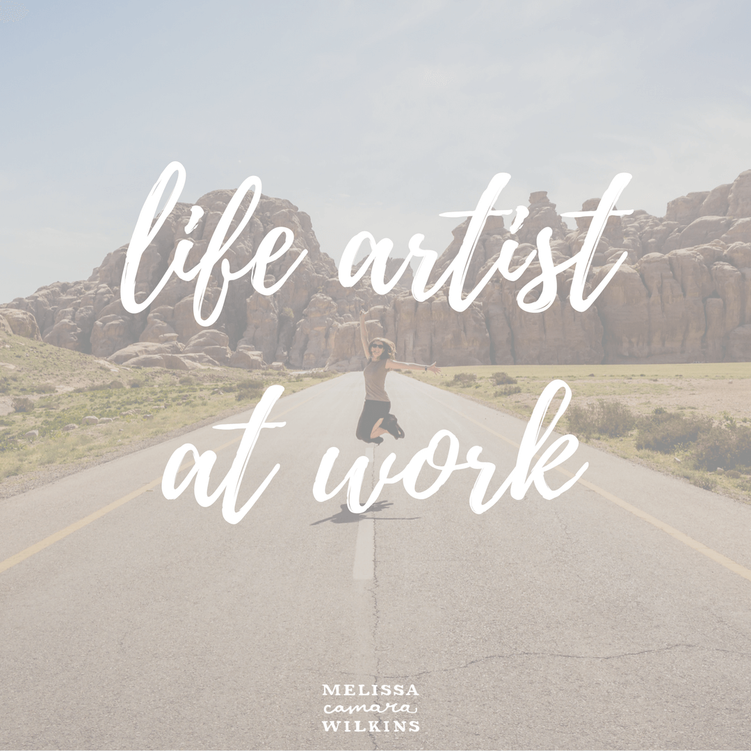 Even if the art that is your life feels like a mess, that's okay. You're a Life Artist, and all art is a process of revision.