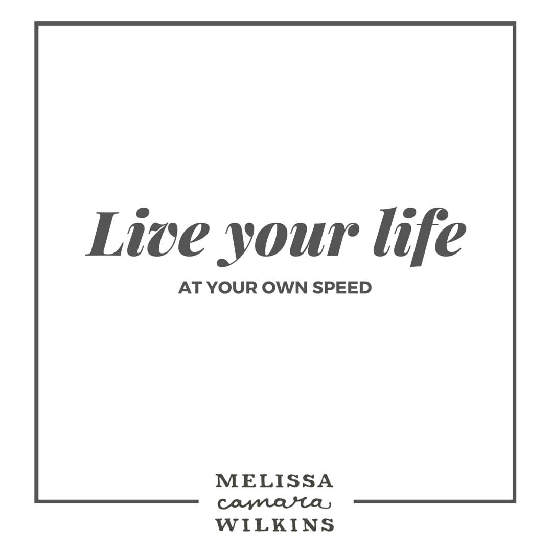 Live life at your own speed.