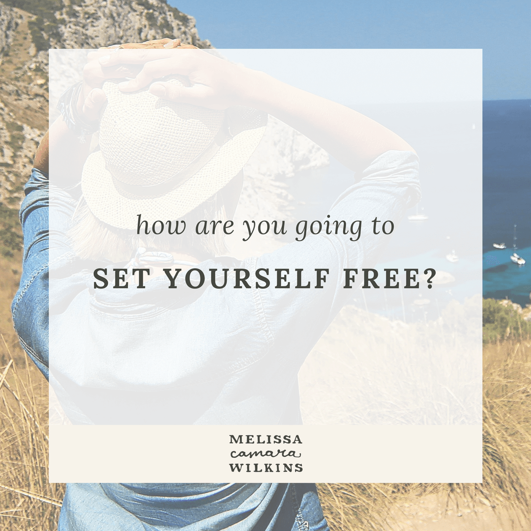 How are you going to set yourself free?