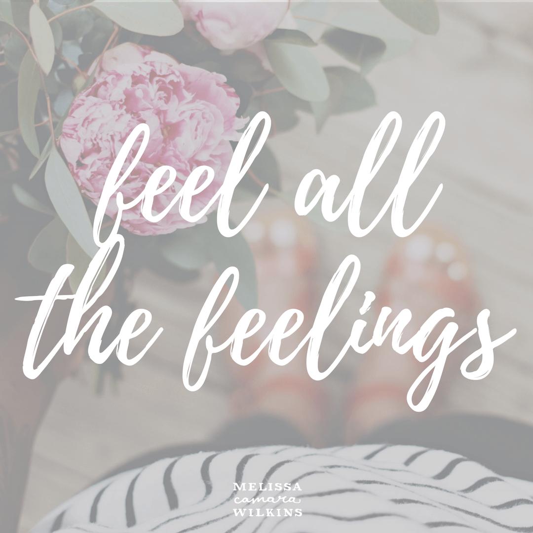 Feel all the feelings.