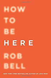 Rob Bell's How to be here
