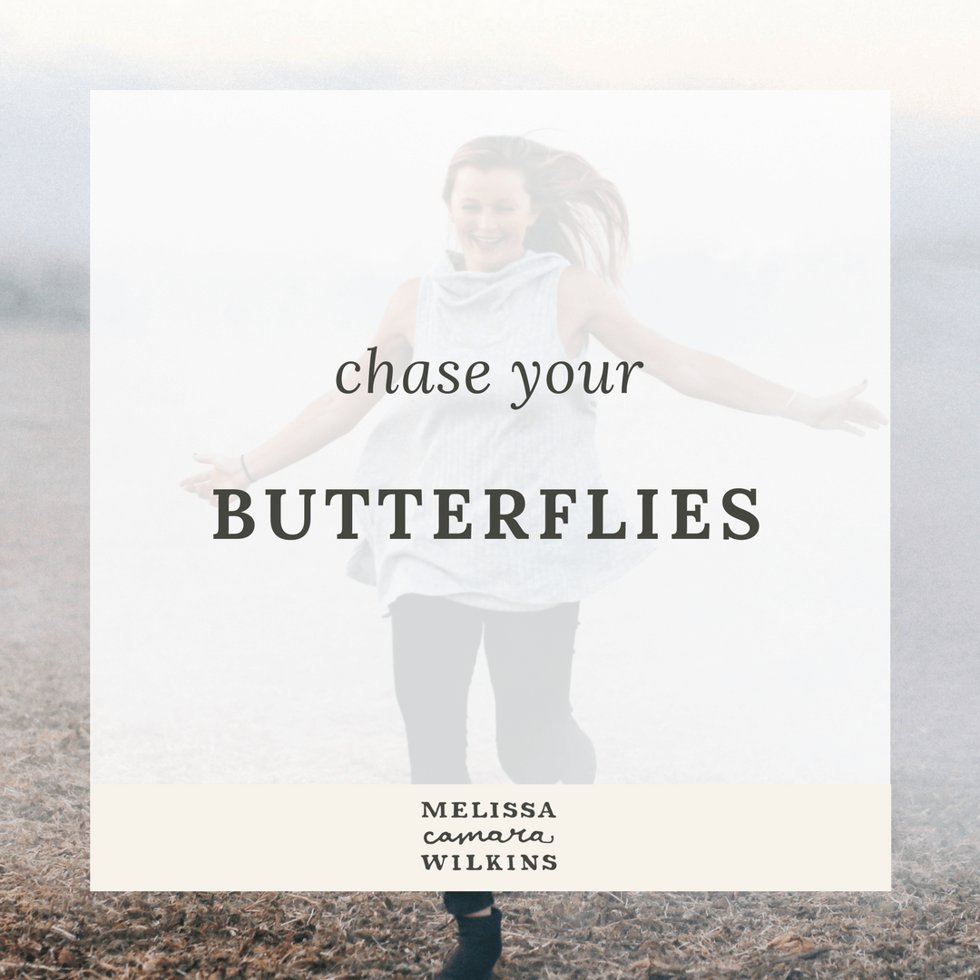 Butterflies in your stomach mean you're alive and awake. Chase those butterflies.