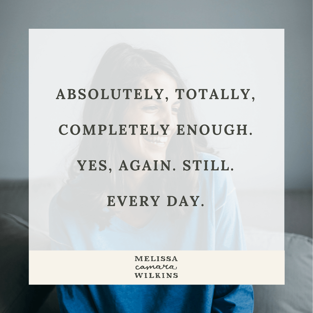 You were enough yesterday, you're enough today, and you'll still be enough tomorrow.