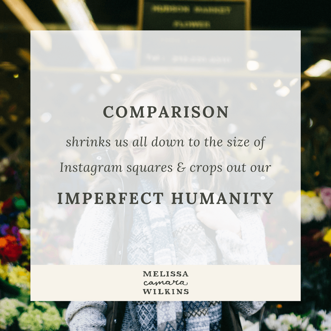 You know better than to compare than to compare your one messy life to the best of everyone else's. That doesn't make it any easier.