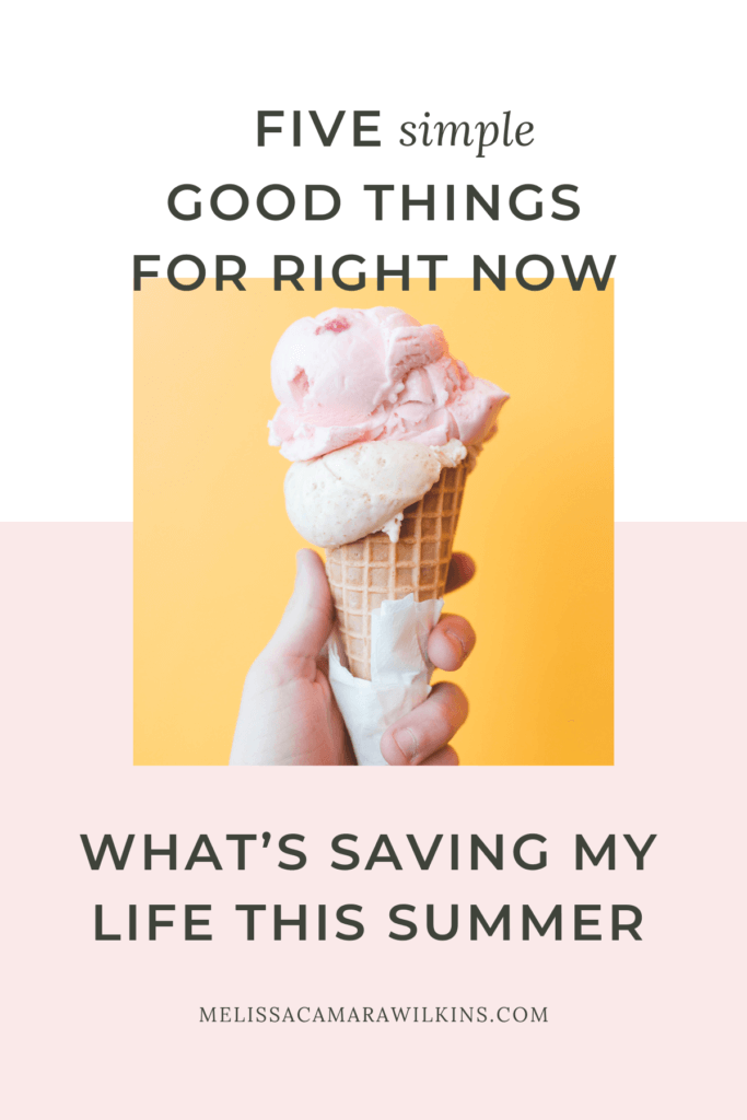 What's saving my life this summer: five super simple good things