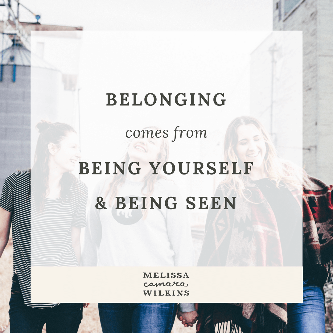 Belonging starts with being yourself and being seen.