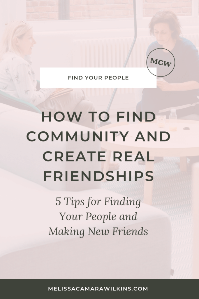 5 tips for finding your people, making friends, and creating community.