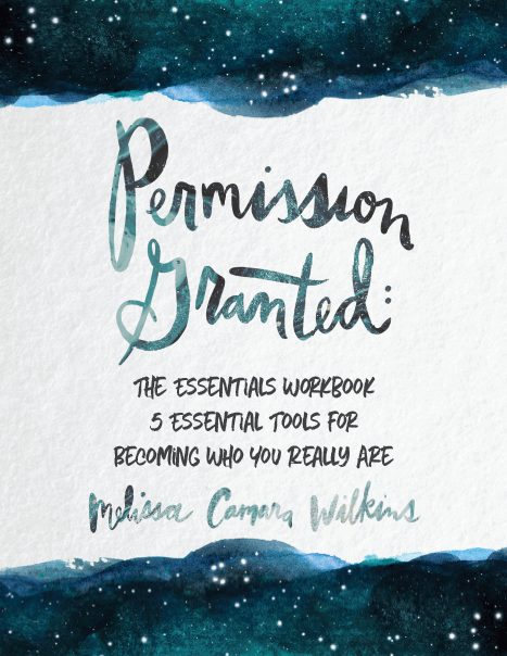Permission Granted: The Essentials - 5 Tools for giving yourself permission to be who you really are