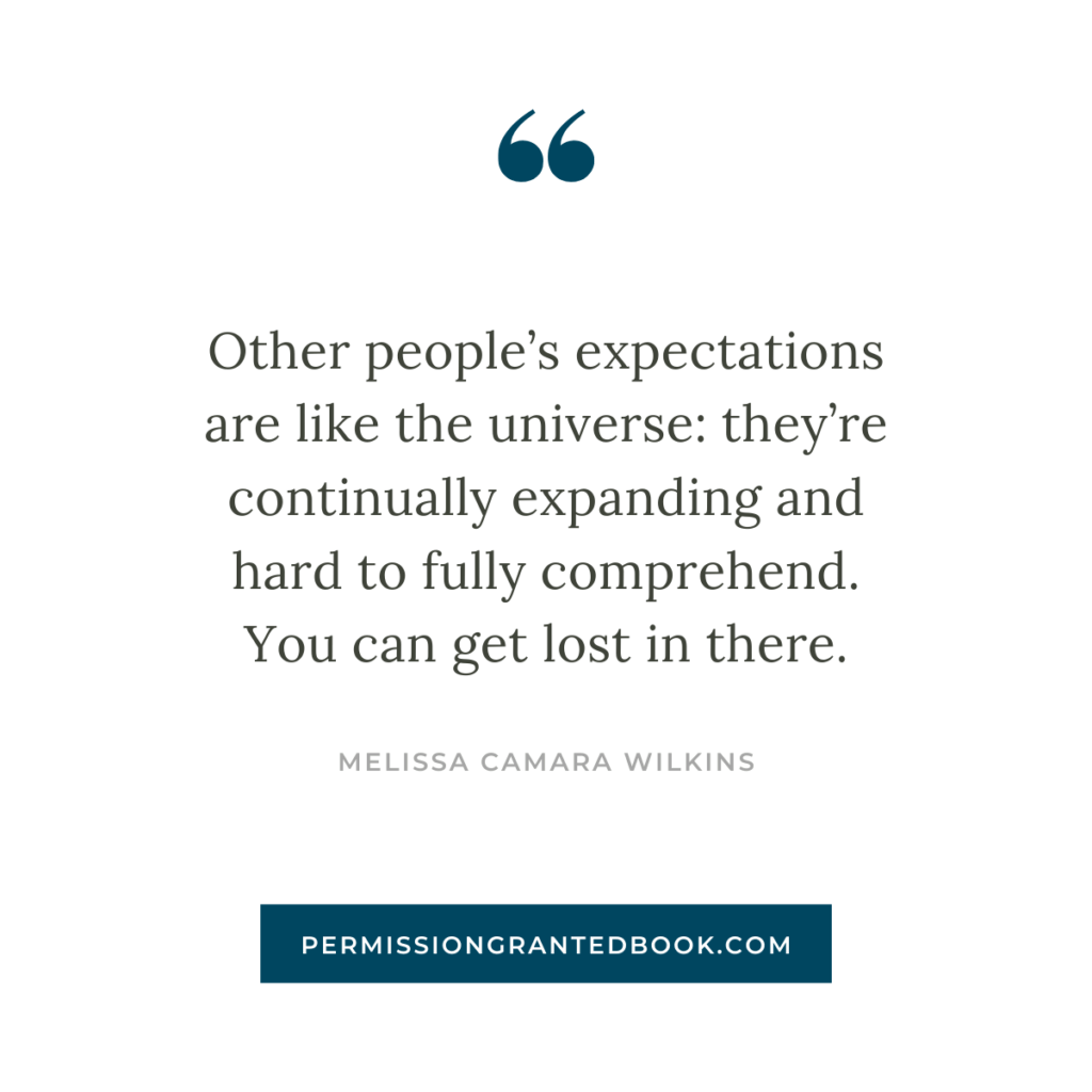 Other people's expectations are like the universe: they're continually expanding and hard to fully comprehend.